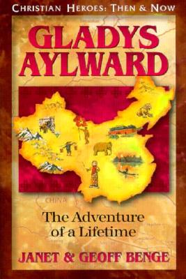 Image for Gladys Aylward: The Adventure of a Lifetime (Christian Heroes, Then and Now)