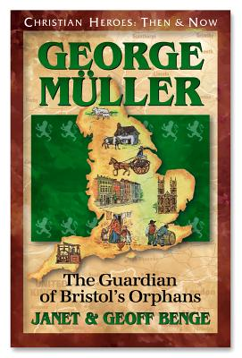 George Mueller: The Guardian of Bristol's Orphans (Christian Heroes: Then & Now), Geoff Benge, Janet Benge