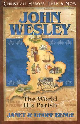 John Wesley: The World His Parish (Christian Heroes: Then & Now), Geoff Benge,Janet Benge