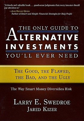Image for Only Guide to Alternative Investments You'll Ever Need: The Good, the Flawed, th