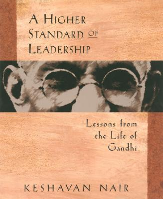 Image for A Higher Standard of Leadership: Lessons from the Life of Gandhi