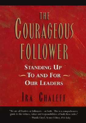 Image for The Courageous Follower: Standing Up to & for Our Leaders