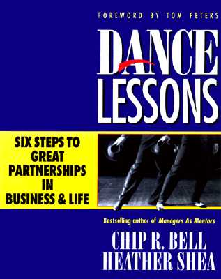 Dance Lessons: Six Steps to Great Partnerships in Business & Life, Bell, Chip R.;Shea, Heather