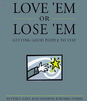 Image for LOVE 'EM OR LOSE 'EM : GETTING GOOD PEOP