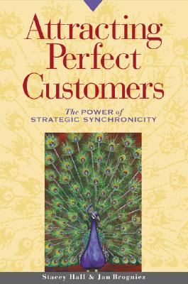 Attracting Perfect Customers: The Power of Strategic Synchronicity, Stacey Hall; Jan Brogniez
