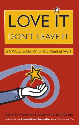 Image for Love It, Don't Leave It: 26 Ways to Get What You Want at Work
