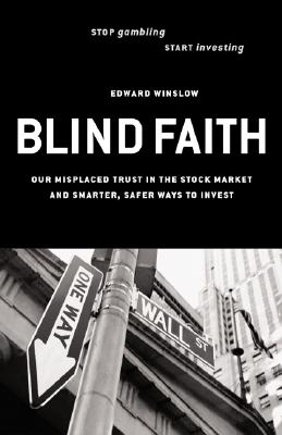 Image for Blind Faith: Our Misplaced Trust in the Stock Market--And Smarter, Safer Our Misplaced Trust in the Stock Market--And Smarter, Safe