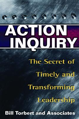 Image for Action Inquiry: The Secret of Timely and Transforming Leadership