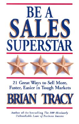 Be a Sales Superstar: 21 Great Ways to Sell More, Faster, Easier in Tough Markets, Tracy, Brian