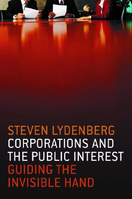 Image for Corporations and the Public Interest: Guiding the Invisible Hand