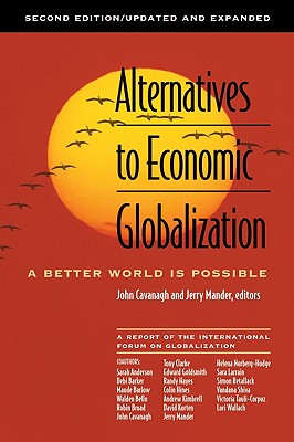Alternatives To Economic Globalization: (A Better World Is Possible) A Report of the International Forum on Globalization, Cavanagh, John; Mander, Jerry (editors)