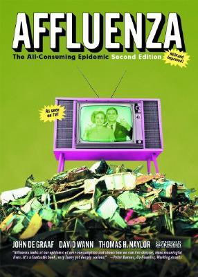 Affluenza: The All-consuming Epidemic, De Graaf, John; Naylor, Thomas H.; Wann, David