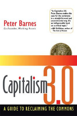 CAPITALISM 3.0 A GUIDE TO RECLAIMING THE COMMONS, BARNES, PETER