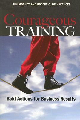 Image for Courageous Training: Bold Actions for Business Results (Bk Business)