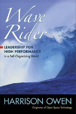Wave Rider: Leadership for High Performance in a Self-Organizing World, Owen, Harrison
