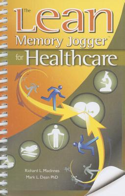 The Lean Memory Jogger for Healthcare, Richard L. MacInnes; Mark L. Dean