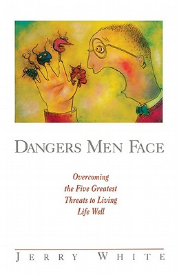 Image for Dangers Men Face: Overcoming the Five Greatest Threats to Living Life Well