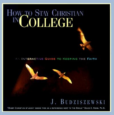 Image for How to Stay Christian in College: An Interactive Guide to Keeping the Faith