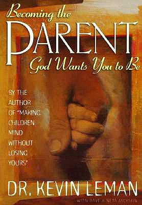 "Becoming the Parent God Wants You to Be, ""Leman, Kevin, Jackson, Dave, Jackson, Neta"""
