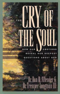 The Cry of the Soul: How Our Emotions Reveal Our Deepest Questions About God, Allender, Dan; Longman, Tremper; Tada, Joni Eareckson [Foreword]