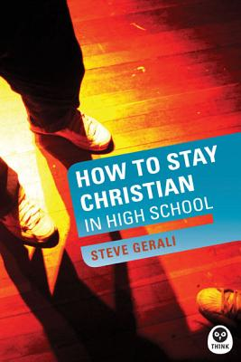 How to Stay Christian in High School, Steven P Gerali