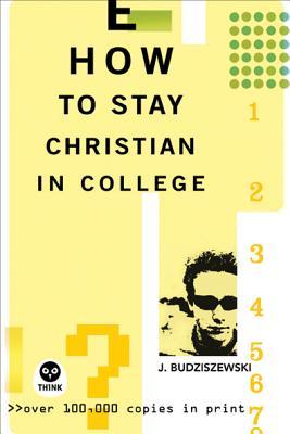 HOW TO STAY CHRISTIAN IN COLLEGE, BUDZISZEWSKI, J.