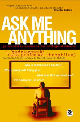 Ask Me Anything: Provocative Answers for College Students, J. Budziszewski