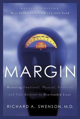 Margin : Restoring Emotional, Physical, Financial, and Time Reserves to Overloaded Lives, RICHARD A. SWENSON
