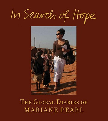 In Search of Hope: The Global Diaries of Mariane Pearl, Pearl, Mariane