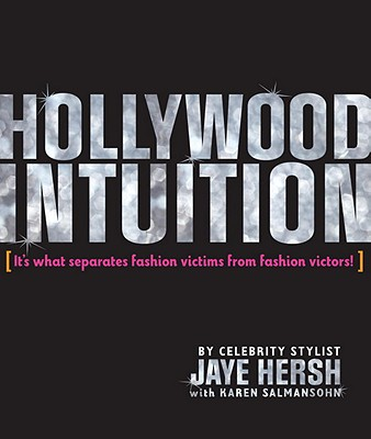 Hollywood Intuition: It's What Separates Fashion Victims from Fashion Victors, Hersh,Jaye/Salmansohn,