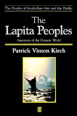 The Lapita Peoples: Ancestors of the Oceanic World, Kirch, Patrick Vinton