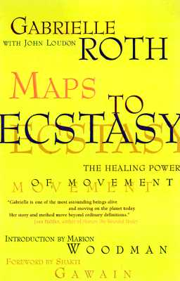 Maps to Ecstasy: The Healing Power of Movement, Gabrielle Roth; John Loudon