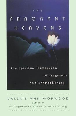 Image for FRAGRANT HEAVENS, THE THE SPIRITUAL DIMENSIONS OF FRAGRANCE AND AROMATHERAPY