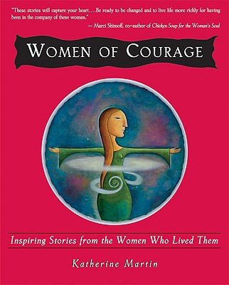 Women of Courage: Inspiring Stories from the Women Who Lived Them, Martin, Katherine