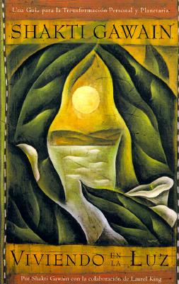 Viviendo en la luz: Una quia para la transformacion personal y planetaria, Living in the Light, Spanish-Language Edition (Gawain, Shakti) (Spanish Edition), Gawain, Shakti