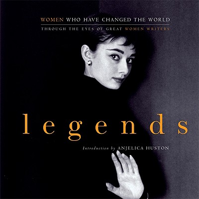 Legends: Women Who Have Changed the World Through the Eyes of Great Women Writers, Miller, John