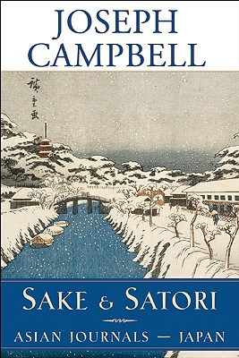 Image for Sake and Satori: Asian Journals -- Japan (The Collected Works of Joseph Campbell