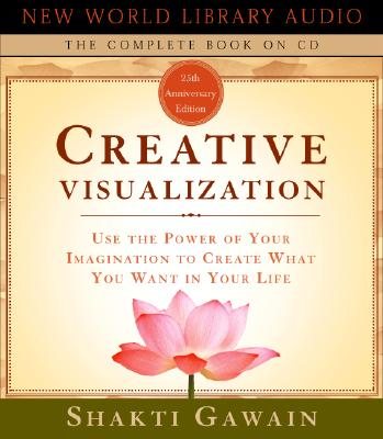 Creative Visualization: Use the Power of Your Imagination to Create What You Want in Your Life (Gawain, Shakti)