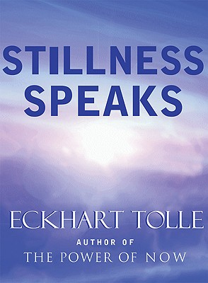Stillness Speaks, Tolle, Eckhart
