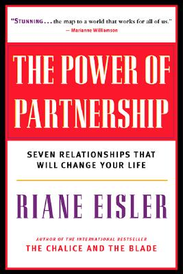 The Power of Partnership: Seven Relationships that Will Change Your Life, Eisler, Ph.D. Riane