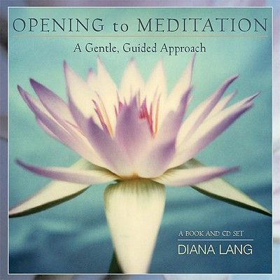 Opening to Meditation: A Gentle, Guided Approach (Book & CD), Diana Lang