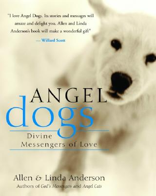Angel Dogs: Divine Messengers of Love, Allen Anderson, Linda Anderson
