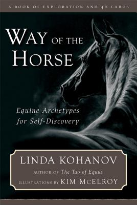 Way of the Horse: Equine Archetypes for Self-Discovery � A Book of Exploration and 40 Cards, Linda Kohanov