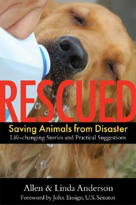 Rescued: Saving Animals from Disaster, Anderson, Allen; Anderson, Linda; Ensign, John [Foreword]