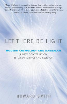 Image for Let There Be Light: Modern Cosmology and Kabbalah: A New Conversation Between Science and Religion