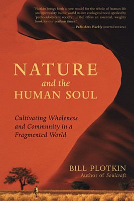 Nature and the Human Soul: Cultivating Wholeness and Community in a Fragmented World, Plotkin, Bill