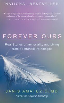 Image for Forever Ours: Real Stories of Immortality and Living from a Forensic Pathologist