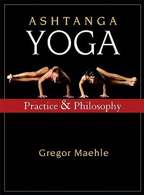 Ashtanga Yoga: Practice and Philosophy, Maehle, Gregor