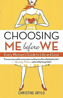 CHOOSING ME BEFORE WE EVERY WOMAN'S GUIDE TO LIFE AND LOVE, ARYLO, CHRISTINE