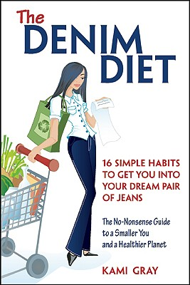 The Denim Diet: Sixteen Simple Habits to Get You into Your Dream Pair of Jeans, Gray, Kami